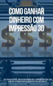 Como ganhar dinheiro com impressão 3D?
